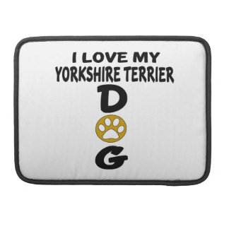 I Love My Yorkshire Terrier Dog Designs MacBook Pro Sleeves
