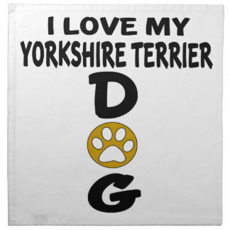 I Love My Yorkshire Terrier Dog Designs Napkin