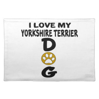 I Love My Yorkshire Terrier Dog Designs Placemat