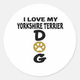 I Love My Yorkshire Terrier Dog Designs Round Sticker