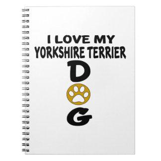 I Love My Yorkshire Terrier Dog Designs Spiral Note Book