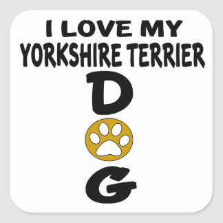 I Love My Yorkshire Terrier Dog Designs Square Sticker