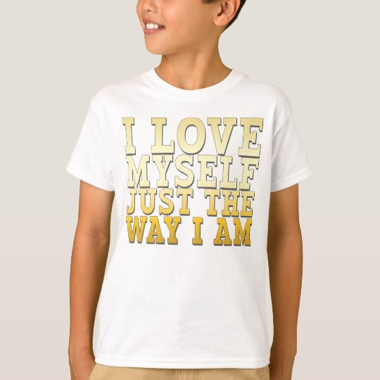 I Love Myself Just the Way I Am T-Shirt
