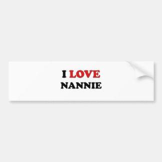 I Love Nannie Bumper Sticker