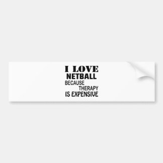I Love Netball Because Therapy Is Expensive Bumper Sticker