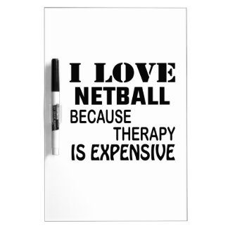 I Love Netball Because Therapy Is Expensive Dry Erase Board