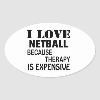 I Love Netball Because Therapy Is Expensive Oval Sticker