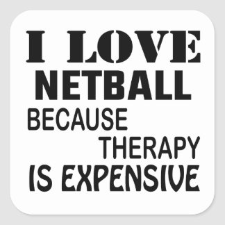 I Love Netball Because Therapy Is Expensive Square Sticker