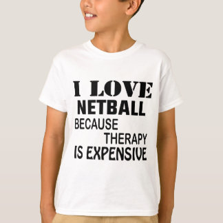 I Love Netball Because Therapy Is Expensive T-Shirt