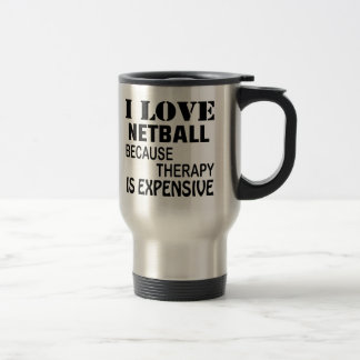 I Love Netball Because Therapy Is Expensive Travel Mug