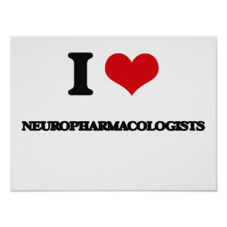 I love Neuropharmacologists Poster