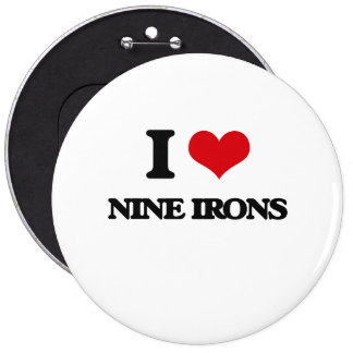 I love Nine Irons 6 Inch Round Button