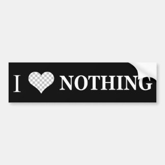 I Love Nothing Bumper Sticker