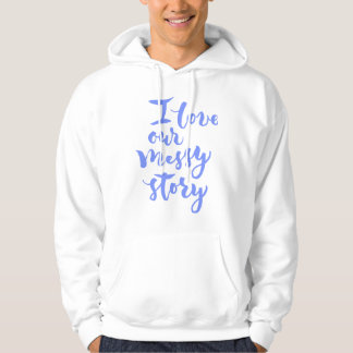 I love our messy story hoodie