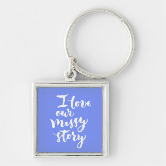 I love our messy story Silver-Colored square keychain