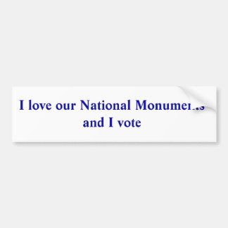 I love our National Monuments and I vote Bumper Sticker