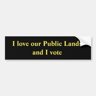I love our Public Lands and I vote Bumper Sticker