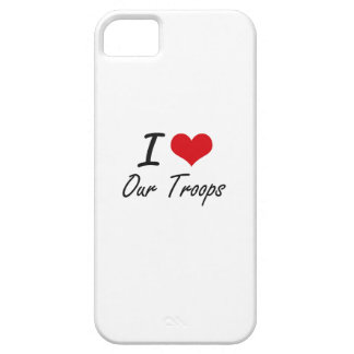 I love Our Troops iPhone 5 Cover