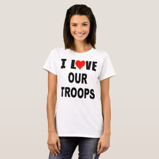 I Love Our Troops T-Shirt
