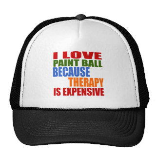 I LOVE PAINT BALL BECAUSE THERAPY IS EXPENSIVE TRUCKER HAT