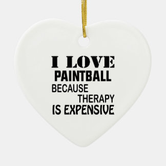 I Love Paintball Because Therapy Is Expensive Ceramic Ornament