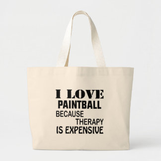 I Love Paintball Because Therapy Is Expensive Large Tote Bag