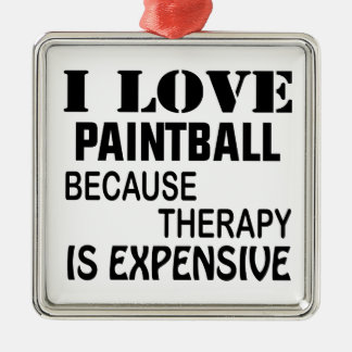 I Love Paintball Because Therapy Is Expensive Metal Ornament