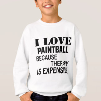 I Love Paintball Because Therapy Is Expensive Sweatshirt