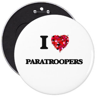 I Love Paratroopers 6 Inch Round Button