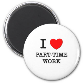 I Love Part-Time Work 2 Inch Round Magnet