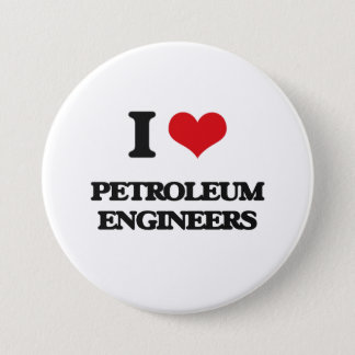 I love Petroleum Engineers 3 Inch Round Button