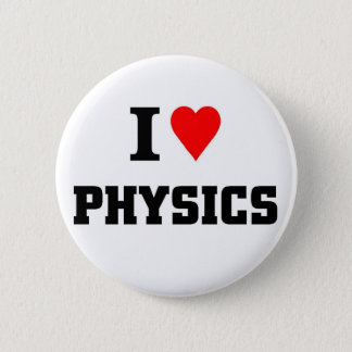 I love physics 2 inch round button
