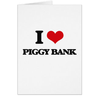 I Love Piggy Bank Greeting Cards