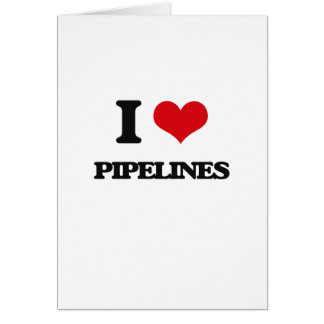 I Love Pipelines Greeting Card