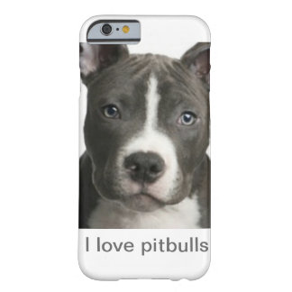 I love pitbulls barely there iPhone 6 case