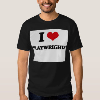 I Love Playwrights Shirts