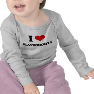 I Love Playwrights T-shirts