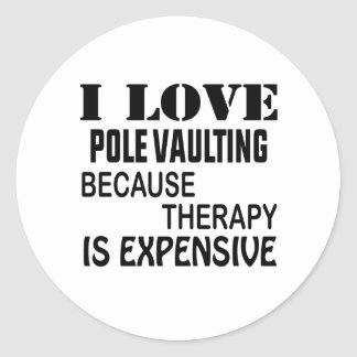 I Love Pole Vaulting Because Therapy Is Expensive Classic Round Sticker