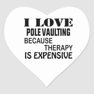 I Love Pole Vaulting Because Therapy Is Expensive Heart Sticker
