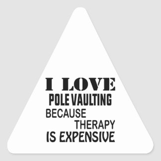 I Love Pole Vaulting Because Therapy Is Expensive Triangle Sticker