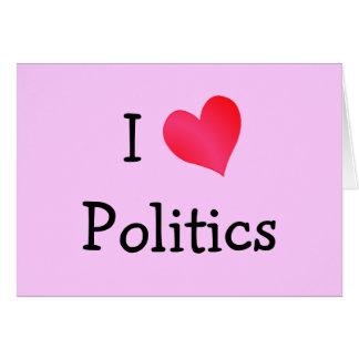 I Love Politics Card