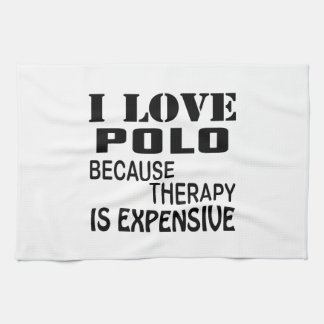 I Love Polo Because Therapy Is Expensive Kitchen Towel
