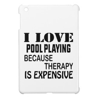 I Love Pool Playing Because Therapy Is Expensive iPad Mini Cover