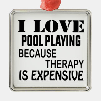 I Love Pool Playing Because Therapy Is Expensive Metal Ornament
