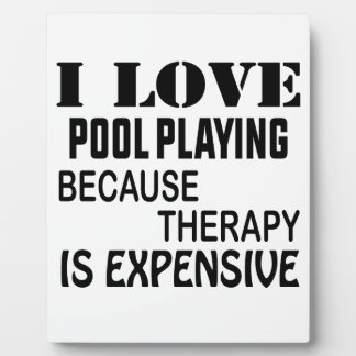 I Love Pool Playing Because Therapy Is Expensive Plaque
