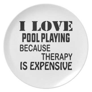 I Love Pool Playing Because Therapy Is Expensive Plate