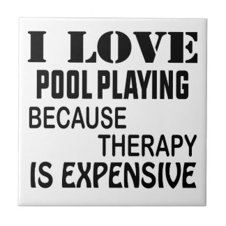 I Love Pool Playing Because Therapy Is Expensive Tile