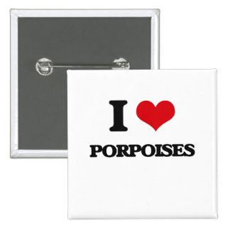 I Love Porpoises Button