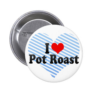 I Love Pot Roast Pinback Buttons