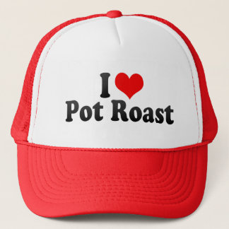 I Love Pot Roast Trucker Hat
